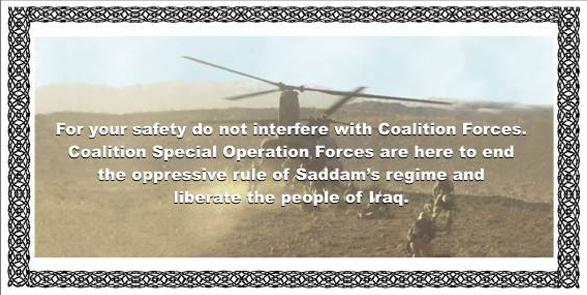 For your safety do not interfere with Coalition Forces. Coalition Special Operation Forces are here to end the oppressive rule of Saddam's regime and liberate the people of Iraq.